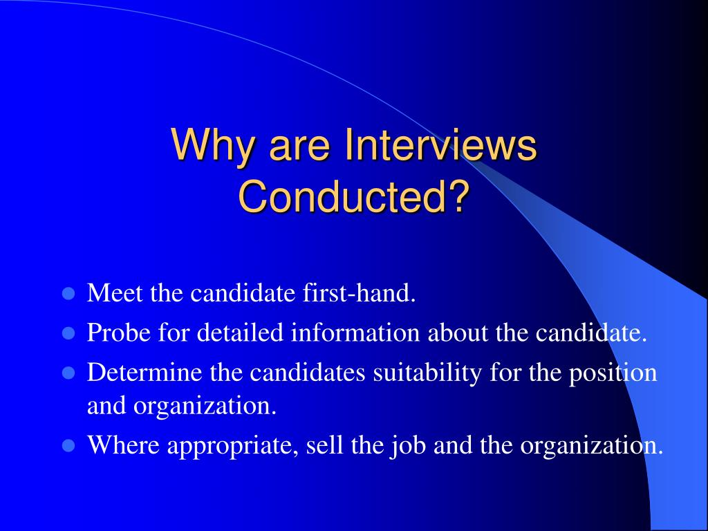 Why are Interviews Conducted?