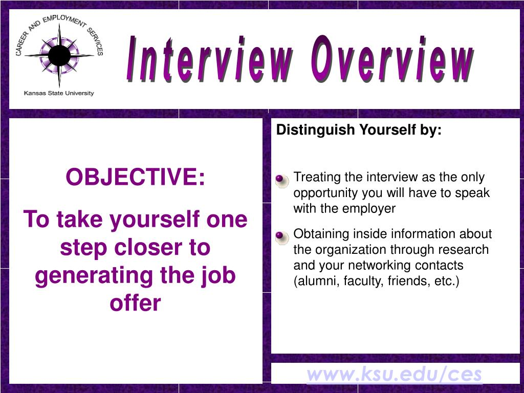 Treating the interview as the only opportunity you will have to speak with the employer