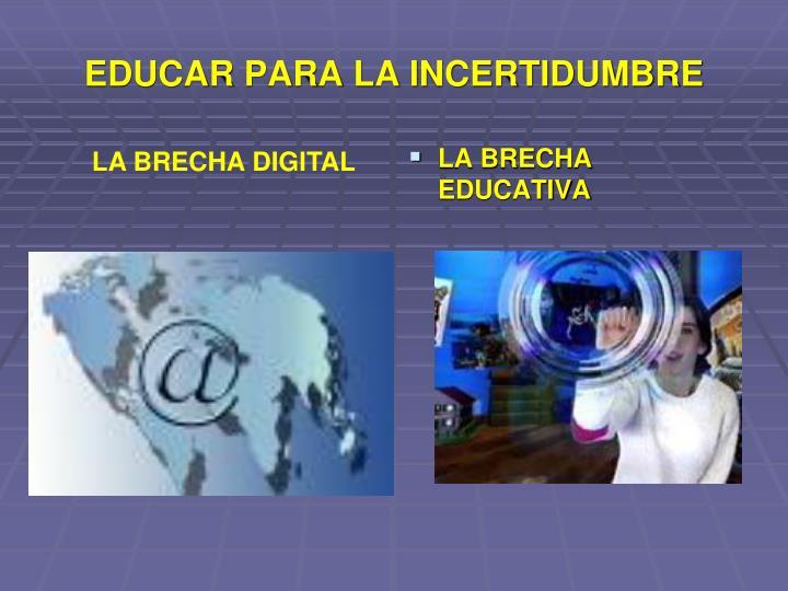 EDUCAR PARA LA INCERTIDUMBRE