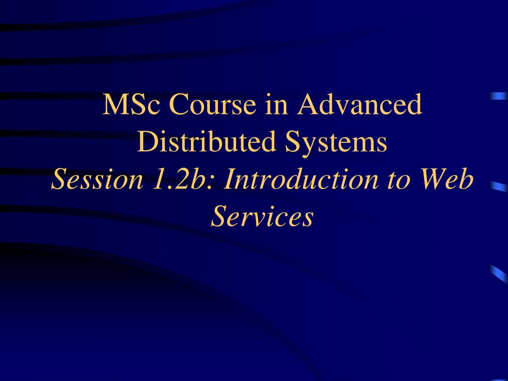 MSc Course in Advanced Distributed Systems