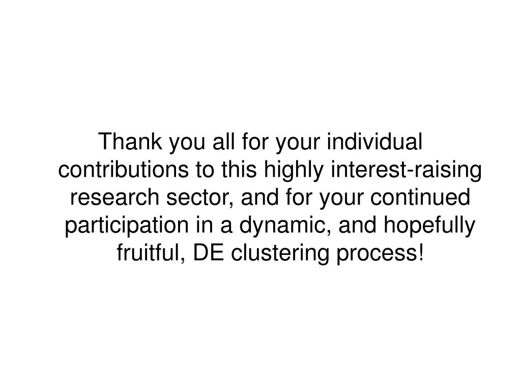 Thank you all for your individual contributions to this highly interest-raising research sector, and for your continued participation in a dynamic, and hopefully fruitful, DE clustering process!