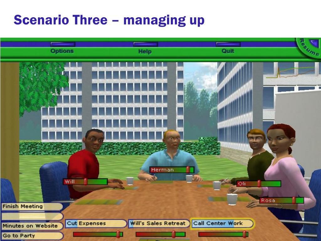 Scenario Three – managing up