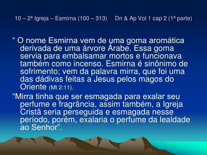 10 – 2ª Igreja – Esmirna (100 – 313)     Dn & Ap Vol 1 cap 2 (1ª parte)