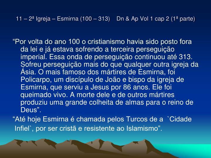 11 – 2ª Igreja – Esmirna (100 – 313)    Dn & Ap Vol 1 cap 2 (1ª parte)
