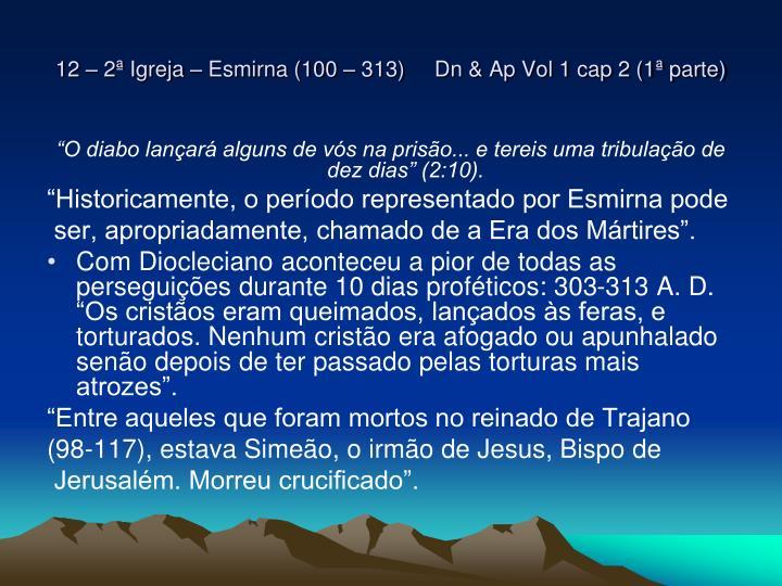 12 – 2ª Igreja – Esmirna (100 – 313)     Dn & Ap Vol 1 cap 2 (1ª parte)