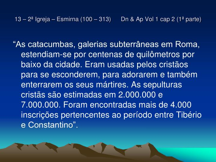 13 – 2ª Igreja – Esmirna (100 – 313)      Dn & Ap Vol 1 cap 2 (1ª parte)
