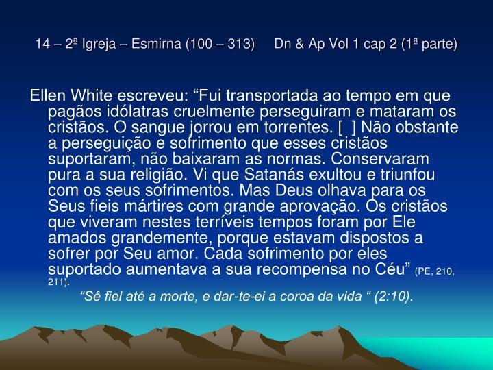 14 – 2ª Igreja – Esmirna (100 – 313)     Dn & Ap Vol 1 cap 2 (1ª parte)
