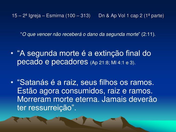 15 – 2ª Igreja – Esmirna (100 – 313)      Dn & Ap Vol 1 cap 2 (1ª parte)