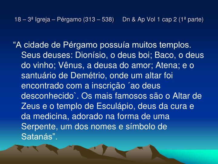 18 – 3ª Igreja – Pérgamo (313 – 538)     Dn & Ap Vol 1 cap 2 (1ª parte)