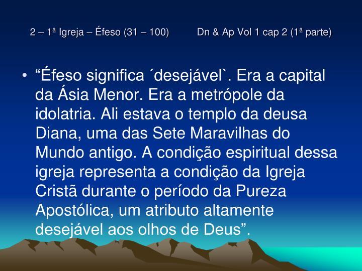 2 – 1ª Igreja – Éfeso (31 – 100)          Dn & Ap Vol 1 cap 2 (1ª parte)