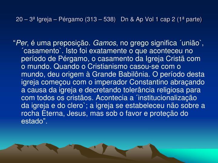 20 – 3ª Igreja – Pérgamo (313 – 538)   Dn & Ap Vol 1 cap 2 (1ª parte)