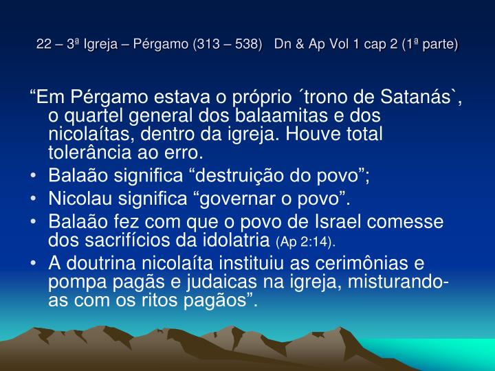 22 – 3ª Igreja – Pérgamo (313 – 538)   Dn & Ap Vol 1 cap 2 (1ª parte)