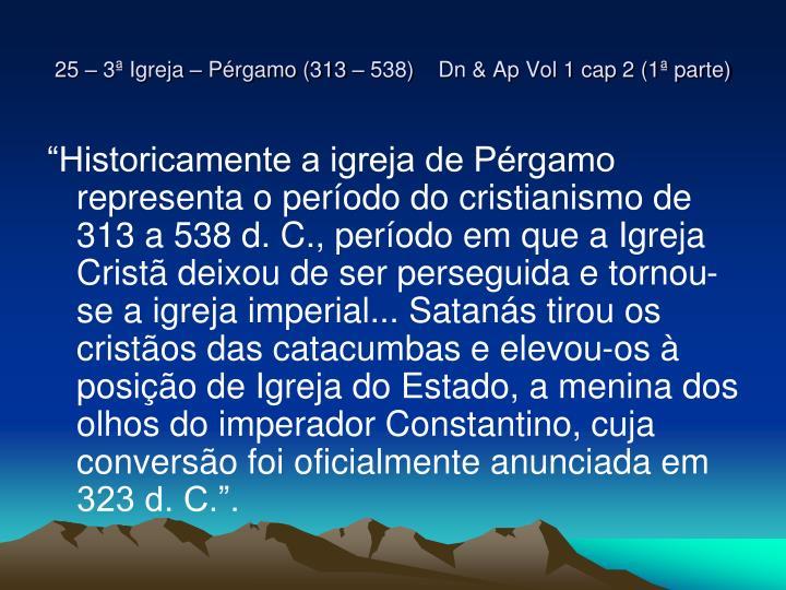 25 – 3ª Igreja – Pérgamo (313 – 538)    Dn & Ap Vol 1 cap 2 (1ª parte)