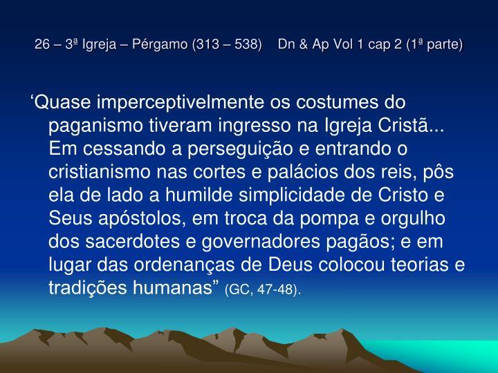 26 – 3ª Igreja – Pérgamo (313 – 538)    Dn & Ap Vol 1 cap 2 (1ª parte)