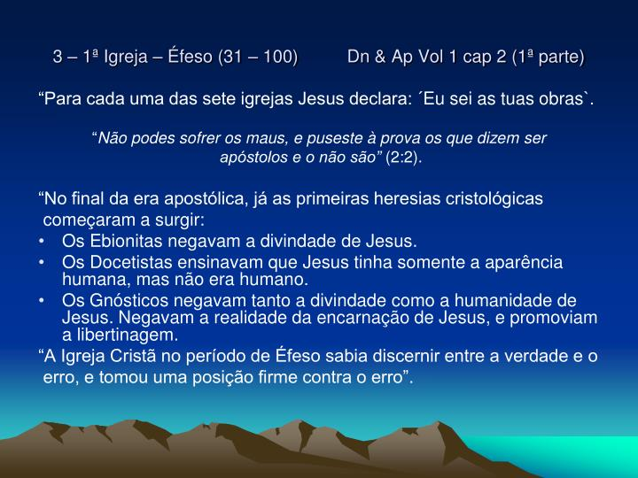 3 – 1ª Igreja – Éfeso (31 – 100)          Dn & Ap Vol 1 cap 2 (1ª parte)