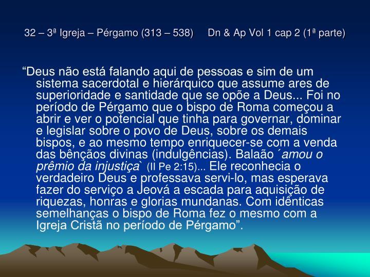 32 – 3ª Igreja – Pérgamo (313 – 538)     Dn & Ap Vol 1 cap 2 (1ª parte)