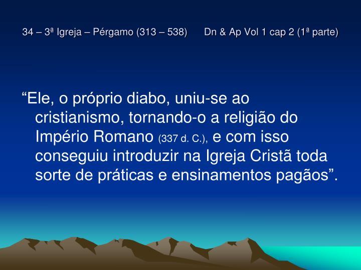 34 – 3ª Igreja – Pérgamo (313 – 538)      Dn & Ap Vol 1 cap 2 (1ª parte)