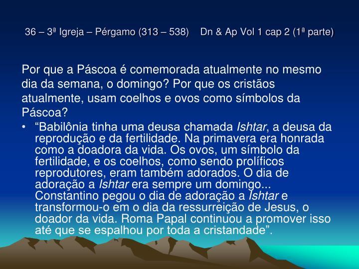 36 – 3ª Igreja – Pérgamo (313 – 538)    Dn & Ap Vol 1 cap 2 (1ª parte)
