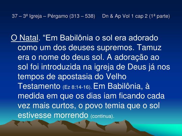 37 – 3ª Igreja – Pérgamo (313 – 538)     Dn & Ap Vol 1 cap 2 (1ª parte)