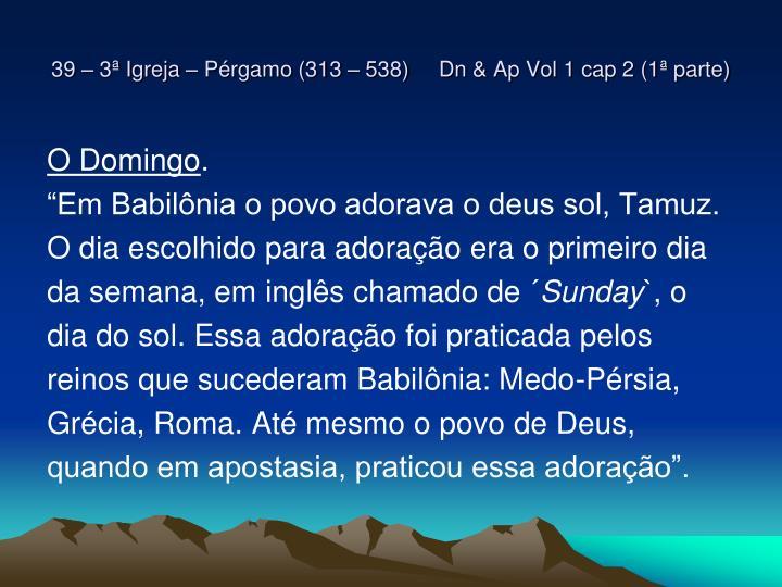 39 – 3ª Igreja – Pérgamo (313 – 538)     Dn & Ap Vol 1 cap 2 (1ª parte)