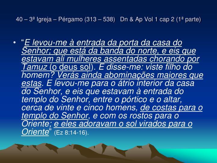 40 – 3ª Igreja – Pérgamo (313 – 538)   Dn & Ap Vol 1 cap 2 (1ª parte)
