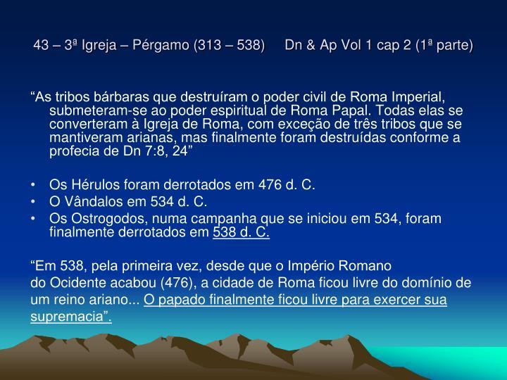 43 – 3ª Igreja – Pérgamo (313 – 538)     Dn & Ap Vol 1 cap 2 (1ª parte)
