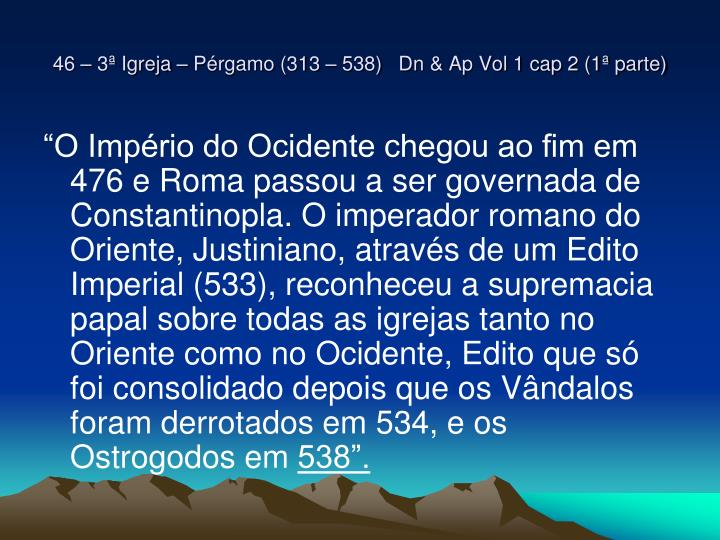 46 – 3ª Igreja – Pérgamo (313 – 538)   Dn & Ap Vol 1 cap 2 (1ª parte)