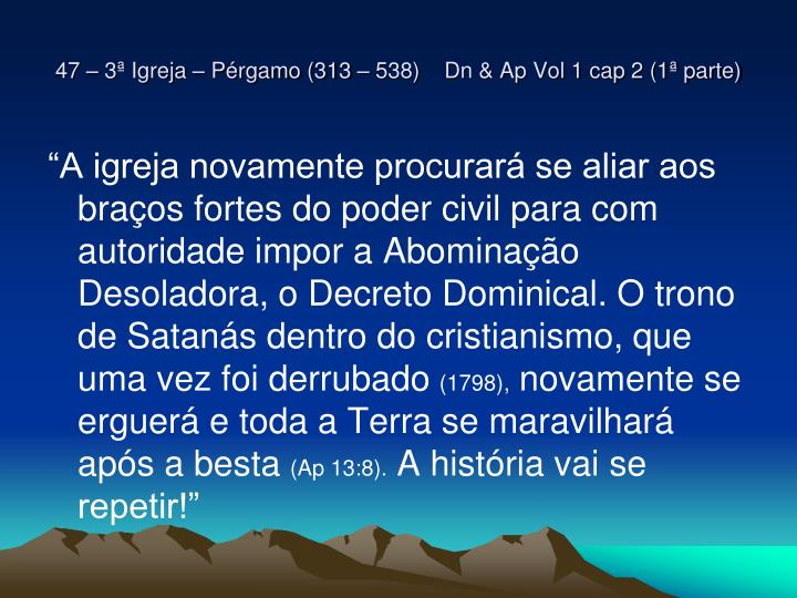 47 – 3ª Igreja – Pérgamo (313 – 538)    Dn & Ap Vol 1 cap 2 (1ª parte)