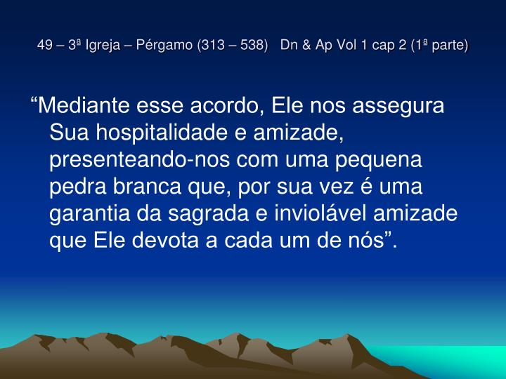 49 – 3ª Igreja – Pérgamo (313 – 538)   Dn & Ap Vol 1 cap 2 (1ª parte)