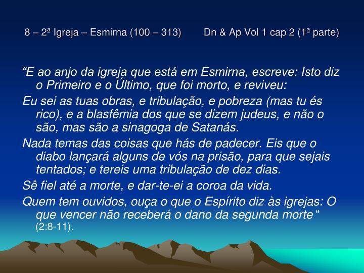 8 – 2ª Igreja – Esmirna (100 – 313)        Dn & Ap Vol 1 cap 2 (1ª parte)