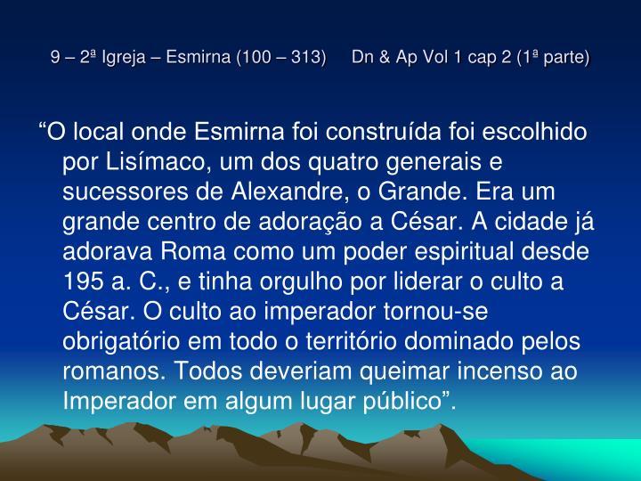 9 – 2ª Igreja – Esmirna (100 – 313)     Dn & Ap Vol 1 cap 2 (1ª parte)