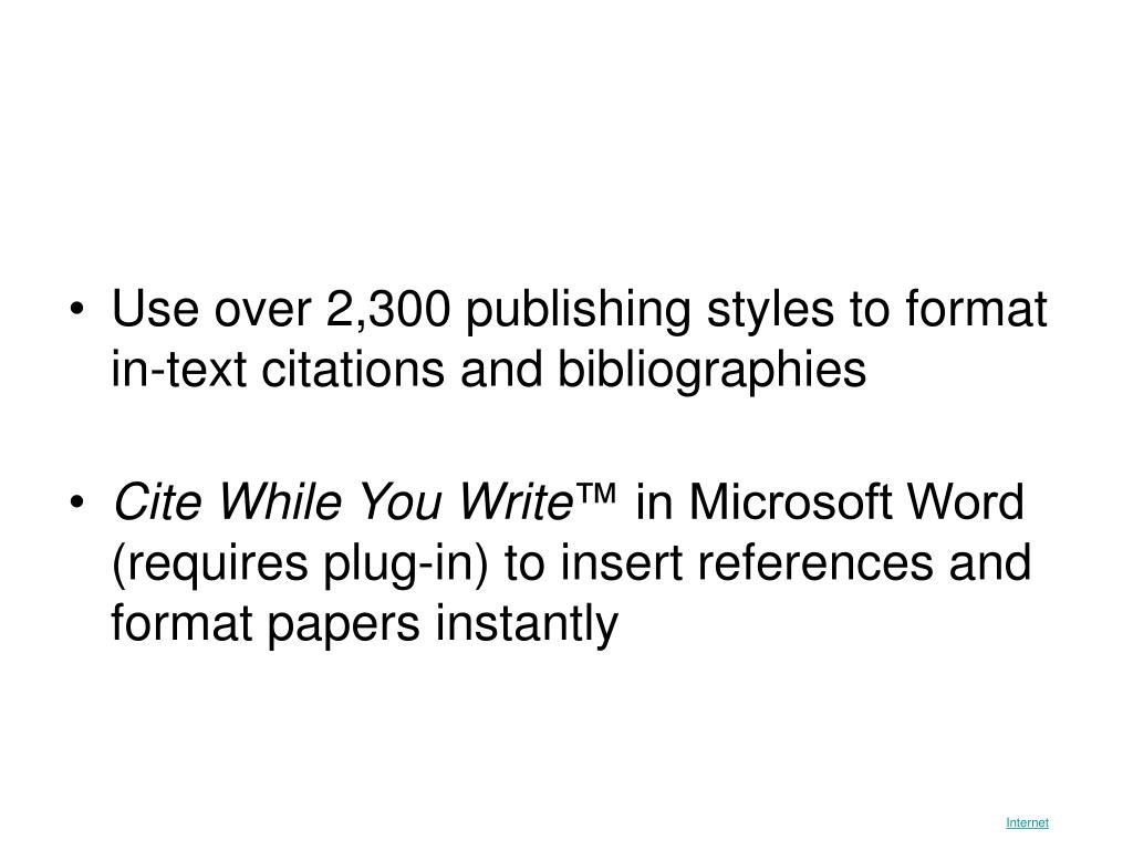 Use over 2,300 publishing styles to format in-text citations and bibliographies
