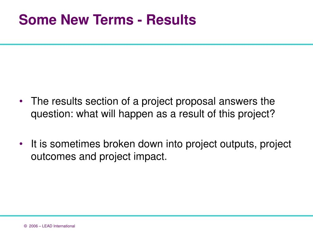 The results section of a project proposal answers the question: what will happen as a result of this project?