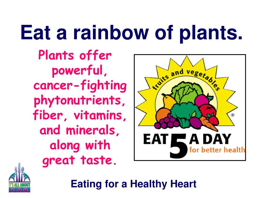 Eat a rainbow of plants.