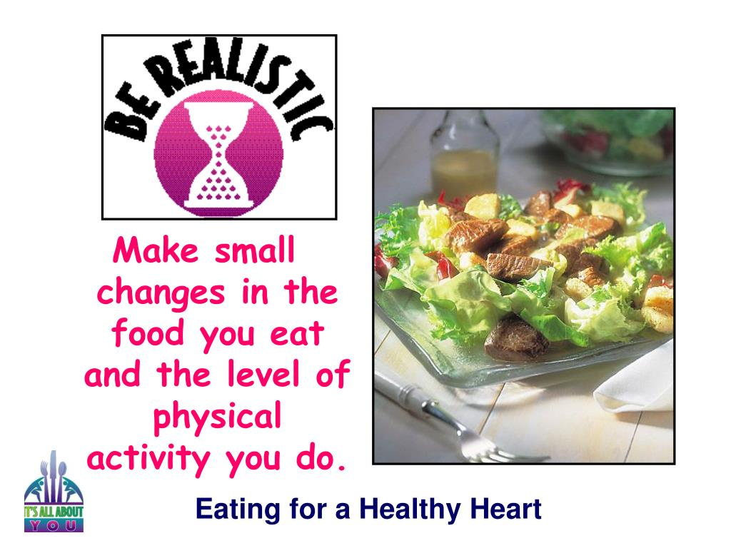 Make small changes in the food you eat and the level of physical activity you do.