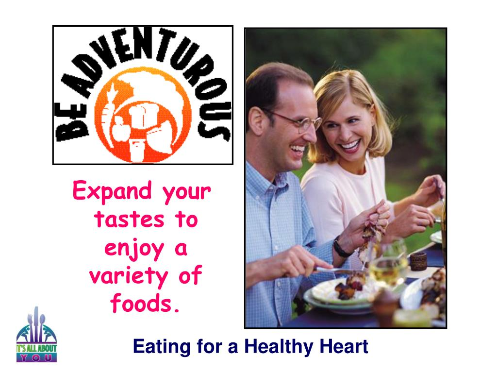 Expand your tastes to enjoy a variety of foods.