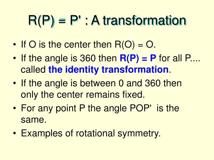 R(P) = P' : A transformation