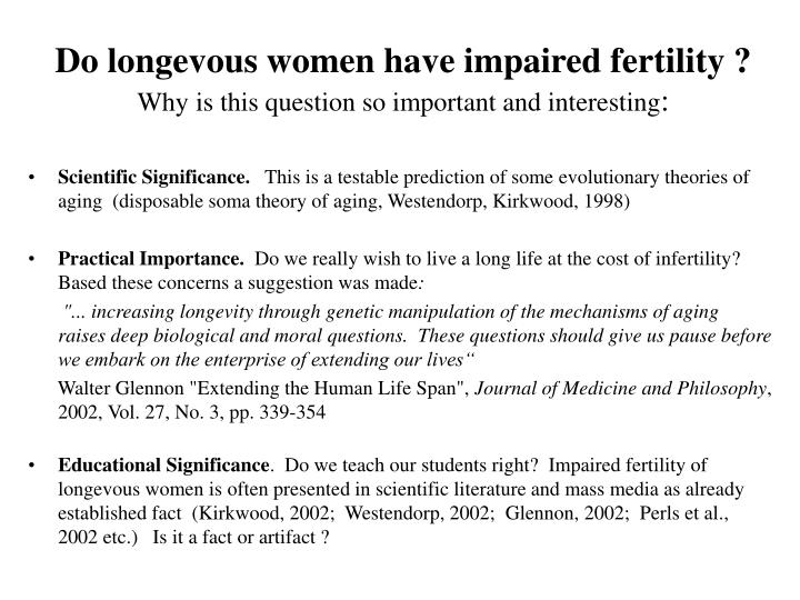 Do longevous women have impaired fertility why is this question so important and interesting