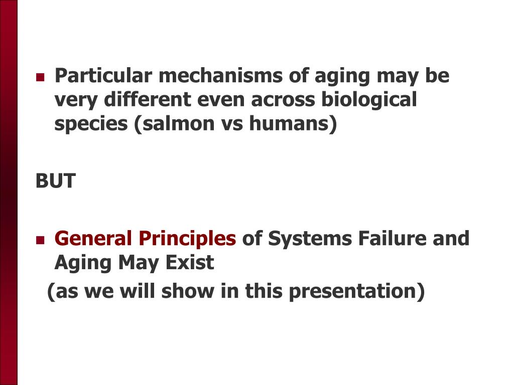 Particular mechanisms of aging may be very different even across biological species (salmon vs humans)
