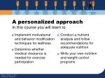 a personalized approach in this course you will learn to