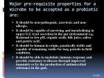 major pre requisite properties for a microbe to be accepted as a probiotic are