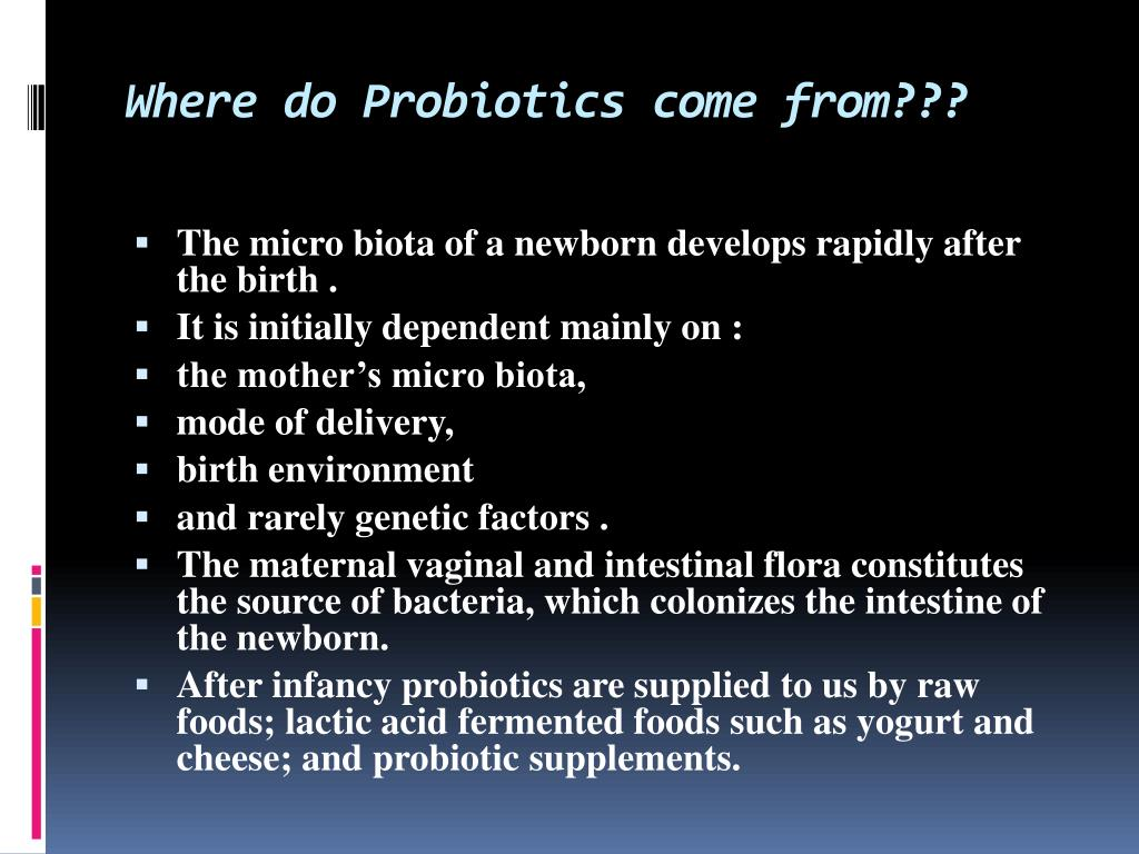 Where do Probiotics come from???