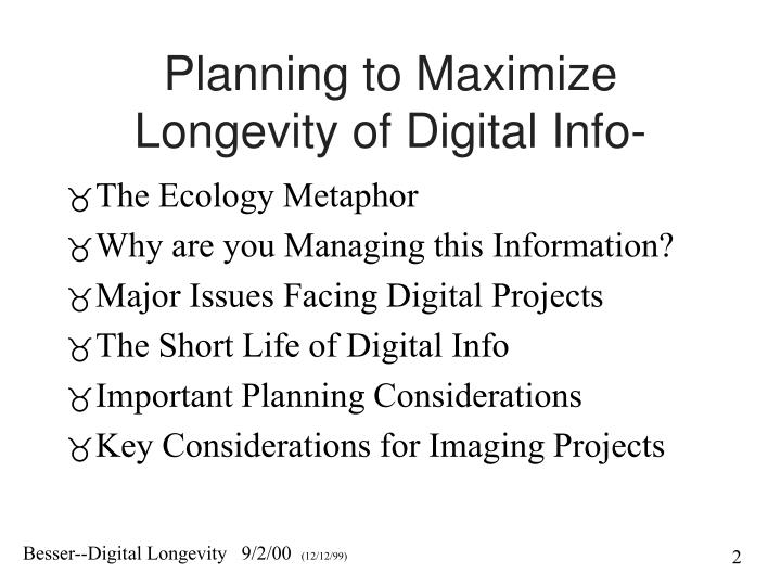 Planning to maximize longevity of digital info