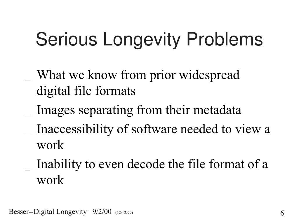 Serious Longevity Problems