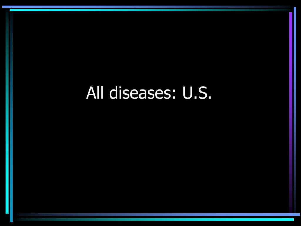 All diseases: U.S.