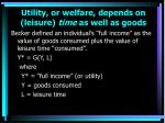 utility or welfare depends on leisure time as well as goods