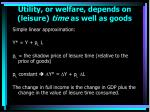 utility or welfare depends on leisure time as well as goods5
