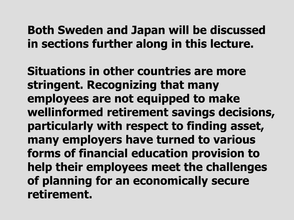 Both Sweden and Japan will be discussed in sections further along in this lecture.