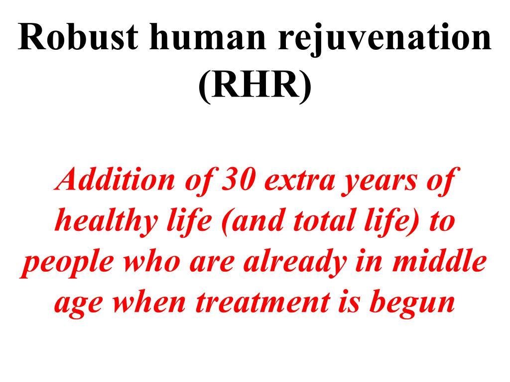 Robust human rejuvenation (RHR)