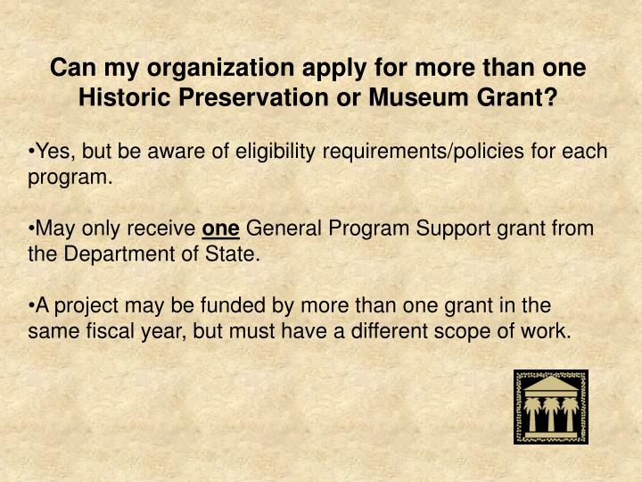 Can my organization apply for more than one Historic Preservation or Museum Grant?